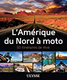 L'Amérique du Nord à Moto - 50 itinéraires de rêve
