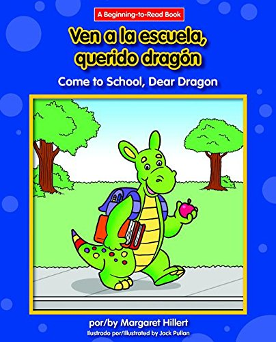 Ven a la Escuela, Querido Dragon/Come To School, Dear Dragon (Dear Dragon Spanish/English (Beginning-To-Read))