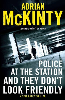Portada del libro [(Police at the Station and They Don't Look Friendly : A Sean Duffy Thriller)] [Author: Adrian McKinty] published on (January, 2017)