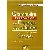 Grammaire progressive du français des affaires Niveau intermédiaire : Corrigés avec 350 exercices