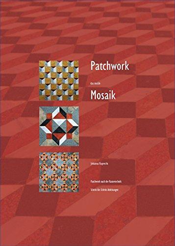 Patchwork - das textile Mosaik: Schritt-für-Schritt-Anleitungen. Patchwork nach der Rastertechnik