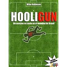 HooliGun: Un asesino en serio en el mundial de Brasil (Spanish Edition)