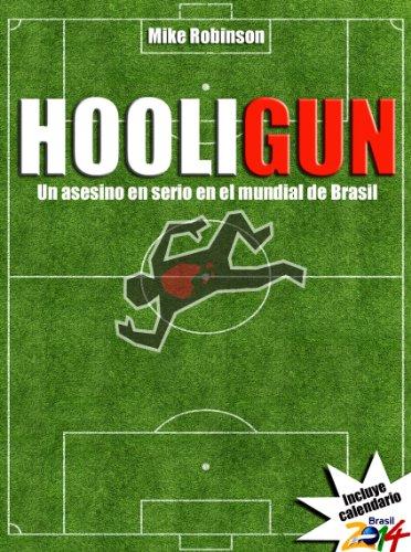 HooliGun: Un asesino en serio en el mundial de Brasil por Mike Robinson epub