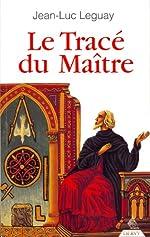 Le Tracé du Maître de Jean-Luc Leguay