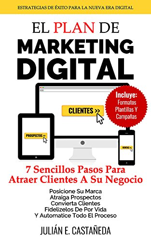 El Plan De Marketing Digital: 7 Sencillos Pasos Para Atraer Clientes A Su Negocio por Julián Castañeda