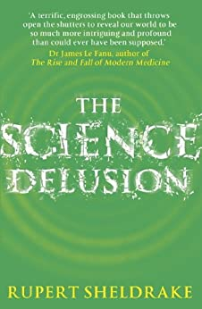 The Science Delusion: Feeling the Spirit of Enquiry (English Edition) par [Sheldrake, Rupert]