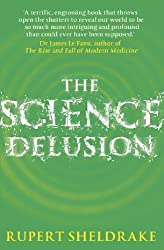 The Science Delusion: Feeling the Spirit of Enquiry (English Edition)