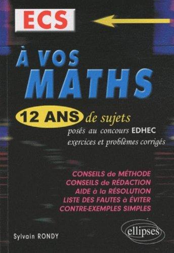 A vos maths ! : 12 ans de sujets corrigés d'EDHEC ECS