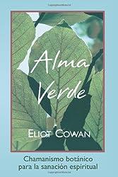 Alma Verde / Plant Spirit Medicine: Chamanismo botanico para la sanacion espiritual / Shamanism Botanico for Spiritual Healing