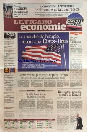 FIGARO ECONOMIE (LE) [No 20426] du 03/04/2010 - COMMERCE / L'OUVERTURE LE DIMANCHE NE FAIT PAS RECETTE -LE MARCHE DE L'EMPLOI REPART AUX ETATS-UNIS -HEDGE FUND /4 MILLIARDS POUR UN SEUL HOMME -DES ORDINATEURS A LA PLACE DES TRADERS -SHARP LANCE UN PETIT ECRAN 3D SANS LUNETTES POUR LA CONSOLE 3DS DE NINTENDO -LE PETROLE AU PLUS HAUT DEPUIS 17 MOIS -LE TELEPHONE SONNE - LE RHUME S'ENVOLE -RETRAITES / TOUR DE CHAUFFE LE 12 AVRIL - ERIC WOERTH -LA TELE PUBLIQUE ESPAGNOLE PROFITE DE LA FIN DE LA PUB