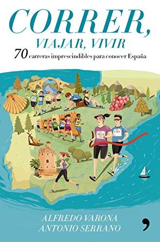 Portada del libro Correr, viajar, vivir: 70 carreras imprescindibles para conocer España (Fuera de Colección)