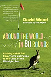 Around the World in 80 Rounds: Chasing a Golf Ball from Tierra del Fuego to the Land of the Midnight Sun (English Edition)
