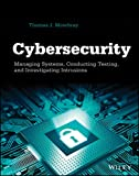 Cybersecurity: Managing Systems, Conducting Testing and Investigating Intrusions