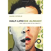 Half-Life/Die Already: How I Died & Lived to Tell about It