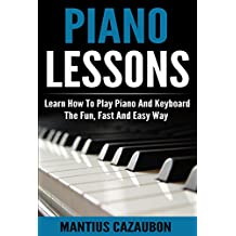 Piano Lessons: Learn How To Play Piano And Keyboard The Fun, Fast And Easy Way (English Edition)