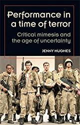 Performance in a Time of Terror: Critical Mimesis and the Age of Uncertainty (Theatre: Theory, Practice, Performance)