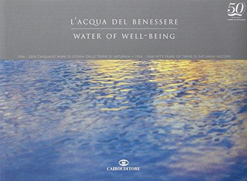 L'acqua del benessere. 1956-2006. Cinquant'anni di storia delle Terme di Saturnia-Water of well-being. 1956-2006. Fifty years of Terme di Saturnia history