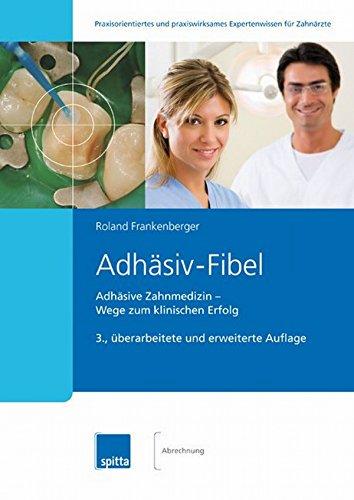 Adhäsiv-Fibel: Adhäsive Zahnmedizin ? Wege zum klinischen Erfolg