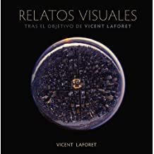 Relatos visuales. Tras el objetivo de Vicent Laforet (Photoclub)