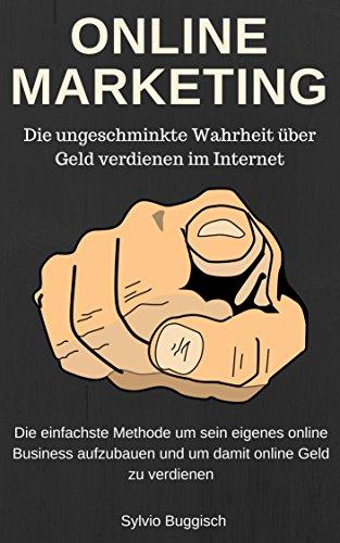 """ONLINE MARKETING - Die ungeschminkte Wahrheit über """"Geld verdienen im Internet""""Die einfachste Methode um sein eigenes online Business aufzubauen und um Geld online zu verdienenONLINE MARKETING: Hast Du es satt, dass das Geld, das Du mit Deinem Job ve..."""