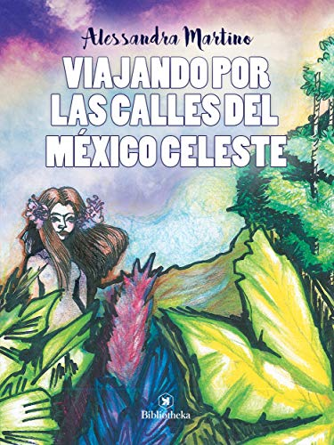 Viajando por las calles del México celeste por Alessandra Martino