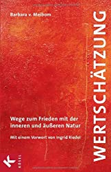 Wertschätzung: Wege zum Frieden mit der inneren und äußeren Natur. Mit einem Vorwort von Ingrid Riedel