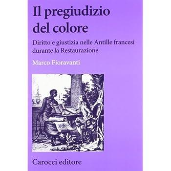 Il Pregiudizio Del Colore. Diritto E Giustizia Nelle Antille Francesi Durante La Restaurazione