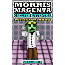 Morris Magenta Creeper Inventor: Book 5: Champion Contender (An Unofficial Minecraft Diary Book for Kids Ages 9 - 12 (Preteen) (Morris Magenta: Creeper Inventor)