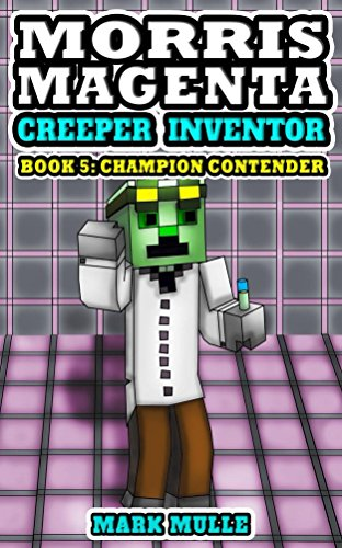 Morris Magenta Creeper Inventor: Book 5: Champion Contender (An Unofficial Minecraft Diary Book for Kids Ages 9 - 12 (Preteen) (Morris Magenta: Creeper Inventor) (English Edition) por Mark Mulle