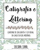 Caligrafía y lettering: Cuaderno de caligrafía y lettering en cinco estilos modernos