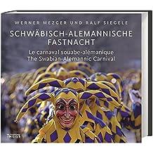 Schwäbisch-alemannische Fastnacht: Le carnaval souabe-alémanique. The Swabian-Alemannic Carnival