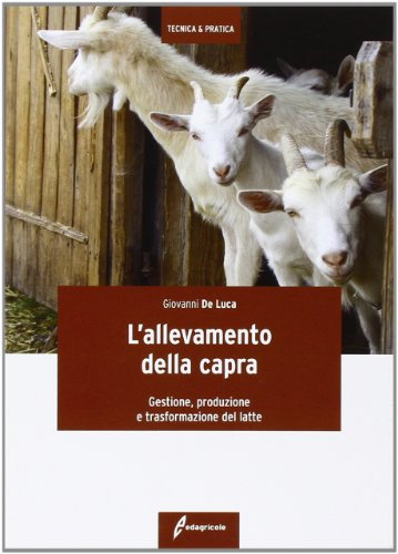 L'allevamento della capra. Gestione, produzione e trasformazione del latte