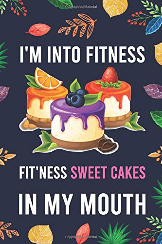 "I'm Into Fitness, FIT'NESS Sweet Cakes In My Mouth: Blank Lined Diary / Notebook / Journal - Creative, Humor, Funny Quotes - Gifts For Men, Women, ... 6x9"" 120 Pages (I'm Into Fitness Notebook)"