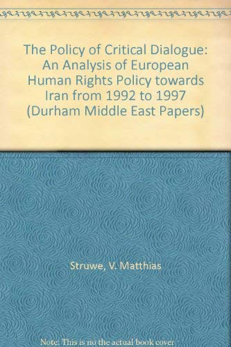 The Policy of Critical Dialogue (Durham Middle East Papers S.)
