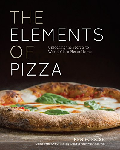 The Elements of Pizza: Unlocking the Secrets to World-Class Pies at Home Pizza Pie