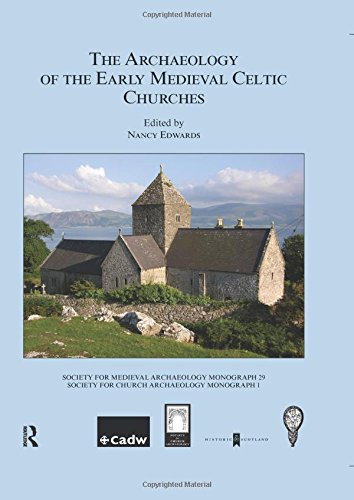 The Archaeology of the Early Medieval Celtic Churches: No. 29 (Society for Medieval Archaeology Monographs, Band 29)