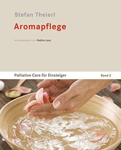 Aromapflege: Palliative Care für Einsteiger - Band 2
