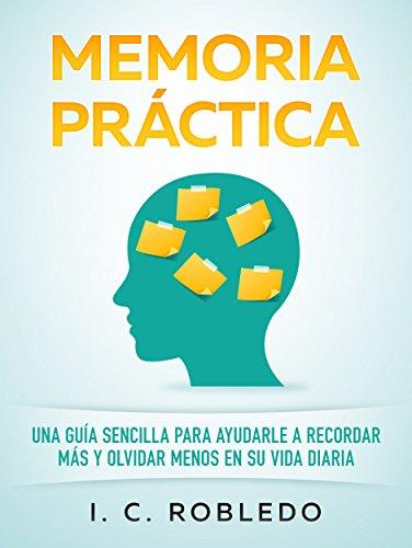 Memoria Práctica: Una Guía Sencilla para Ayudarle a Recordar Más y Olvidar Menos en su Vida Diaria