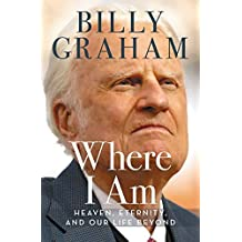Where I Am: Heaven, Eternity, and Our Life Beyond by Billy Graham (2015-10-22)