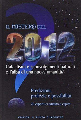 Il mistero del 2012. Cataclismi e sconvolgimenti naturali o l'alba