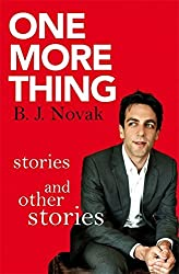 One More Thing: Stories and Other Stories by B. J. Novak (2015-09-03)