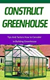 Construct Greenhouse: Tips and Factors How to Consider in Building Greenhouse