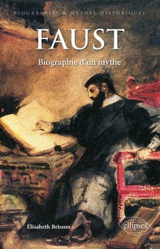 Faust : Biographie d'un mythe par Elisabeth Brisson