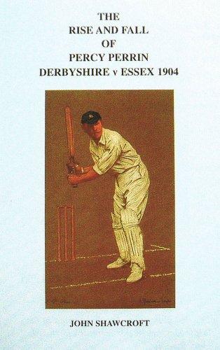 The Rise and Fall of Percy Perrin: Derbyshire v Essex 1904 por John Shawcroft