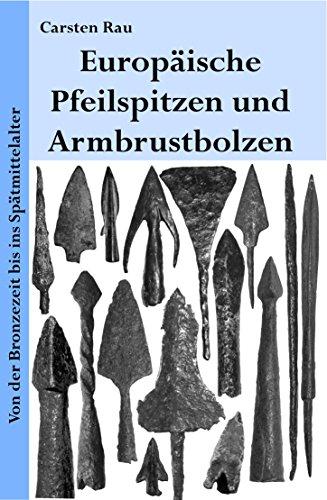 Europäische Pfeilspitzen und Armbrustbolzen