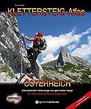 KLETTERSTEIG-ATLAS ÖSTERREICH: Alle lohnenden Klettersteige - von leicht bis extrem schwierig & interessante gesicherte Steige u. Überschreitungen - in einem Band! - Kurt Schall