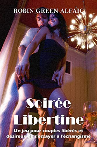 Couverture du livre Soirée Libertine, un jeu pour couples libérés et désireux de s'essayer à l'échangisme