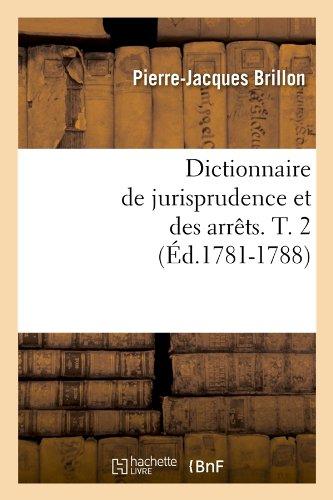 Dictionnaire de jurisprudence et des arrêts. T. 2 (Éd.1781-1788)