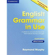 ENGLISH GRAMMAR IN USE FOURTH EDITION WITHOUT ANSWERS: A REFERENCE AND PRACTICE BOOK FOR INTERMEDIAT [Paperback] [Jan 01, 2017] CAMBRIDGE UNIVERSITY PRESS