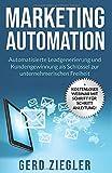 Marketing Automation: Automatisierte Leadgenerierung und Neukundengewinnung als Schlüssel zur unternehmerischen Freiheit - Gerd Ziegler